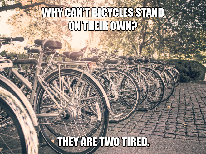 Why can't bicycles stand on their own? They are two tired.