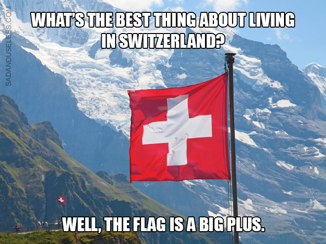 What's the best thing about living in Switzerland? Well, the flag is a big plus.