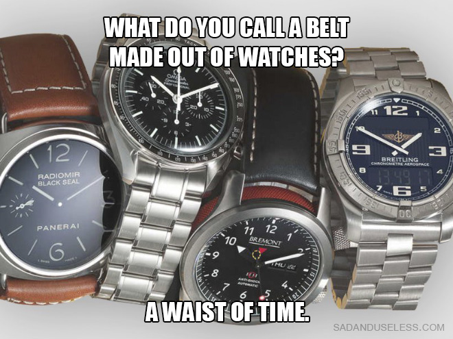 What do you call a belt made out of watches? A waist of time.