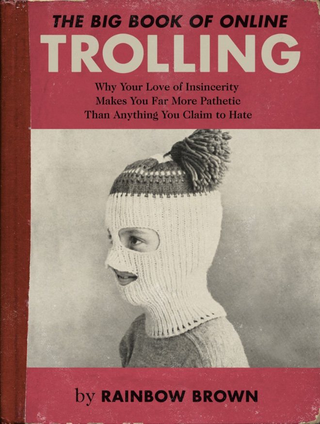 "The Big Book of Online Trolling"" And Other Books We Wish Were Real"