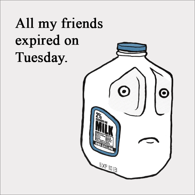 All my friends expired on Tuesday.
