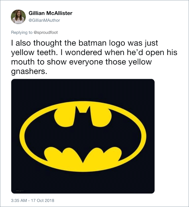 I also thought the Batman logo was just yellow teeth. I wondered when he'd open his mouth to show everyone those yellow gnashers.
