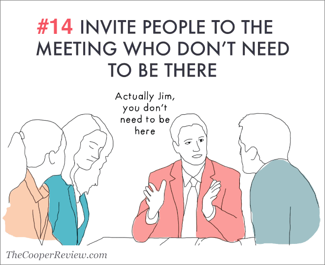 Invite people to the meeting who don't need to be there.