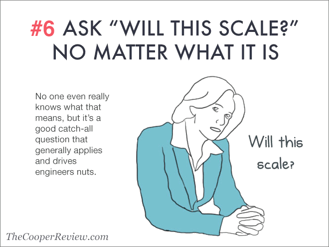 "Ask ""will this scale?"" no matter what it is."