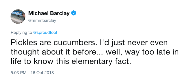 Pickles are cucumbers. I'd just never even thought about it before... well, way too late in life to know this elementary fact.