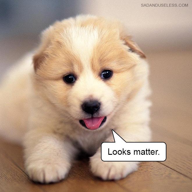 Looks matter.