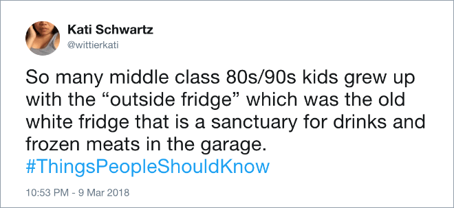 "So many middle class 80s/90s kids grew up with the ""outside fridge"" which was the old white fridge that is a sanctuary for drinks and frozen meats in the garage."