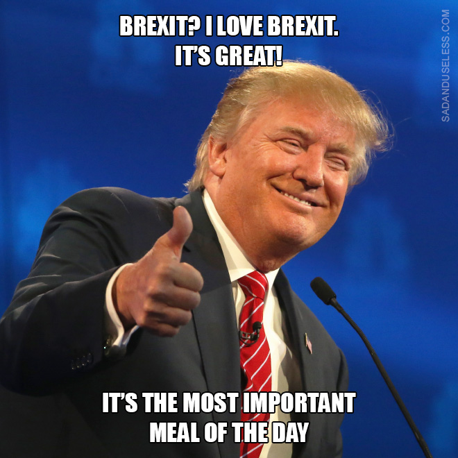 Trump loves Brexit.