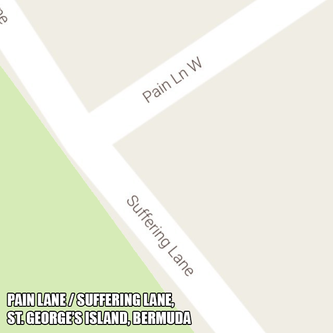 Pain Lane and Suffering Lane.