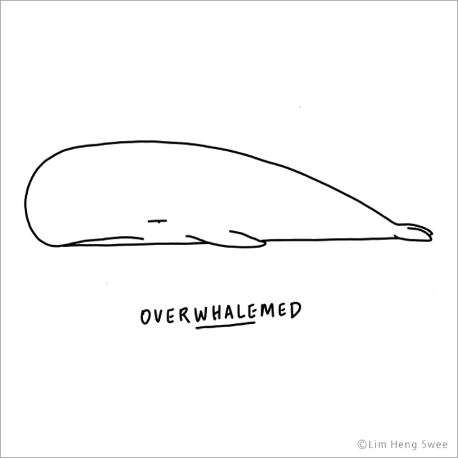 Overwhalemed.