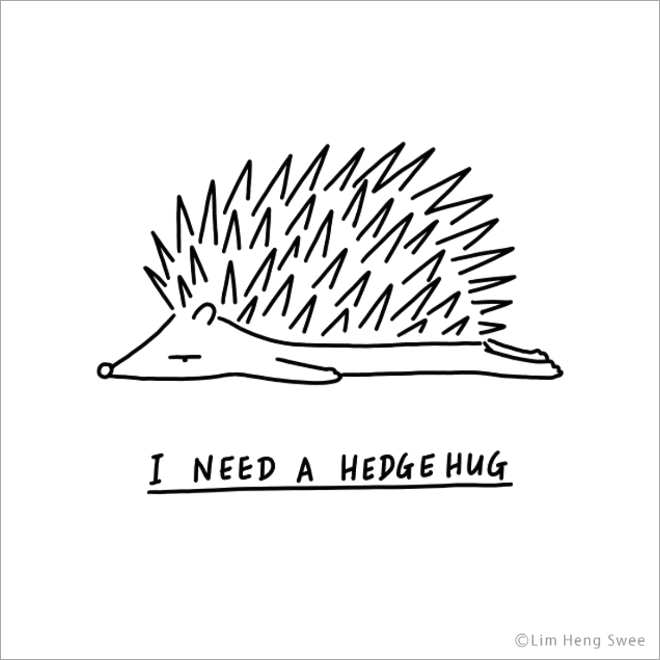 I need a hedgehug.