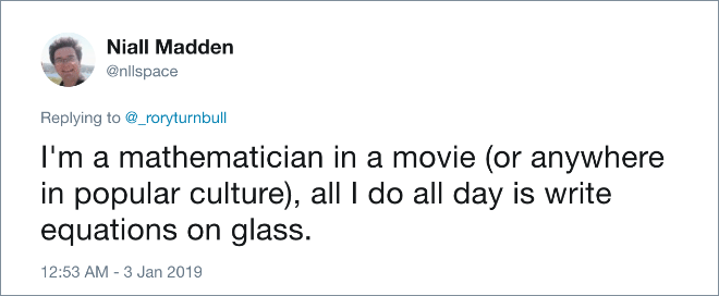 I'm a mathematician in a movie (or anywhere in popular culture), all I do all day is write equations on glass.