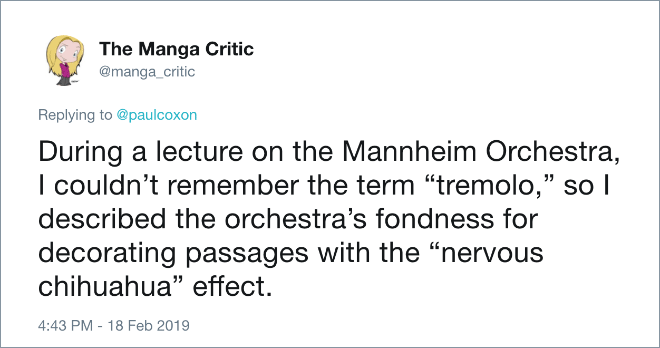 "During a lecture on the Mannheim Orchestra, I couldn't remember the term ""tremolo,"" so I described the orchestra's fondness for decorating passages with the ""nervous chihuahua"" effect."