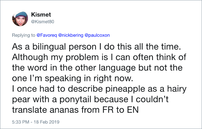 As a bilingual person I do this all the time. Although my problem is I can often think of the word in the other language but not the one I'm speaking in right now. I once had to describe pineapple as a hairy pear with a ponytail because I couldn't translate ananas from FR to EN.