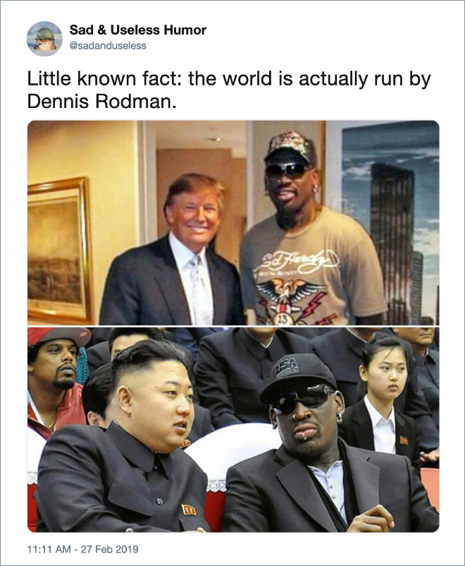 Little known fact: the world is actually run by Dennis Rodman.