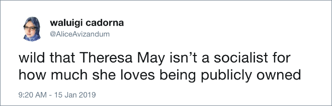 Wild that Theresa May isn't a socialist for how much she loves being publicly owned.