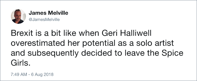 Brexit is a bit like when Geri Halliwell overestimated her potential as a solo artist and subsequently decided to leave the Spice Girls.