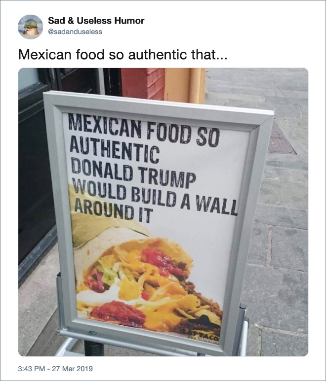 Mexican food so authentic that...