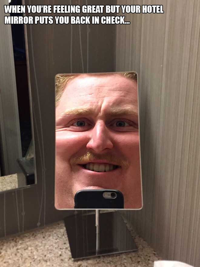 When you're feeling great but your hotel mirror puts you back in check.