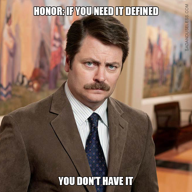 Honor: if you need it defined, you don't have it.