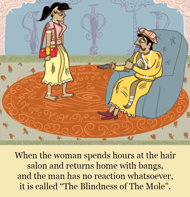 """When the woman spends hours at the hair salon and returns home with bangs, and the man has no reaction whatsoever, it is called """"The Blindness of The Mole""""."""