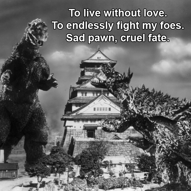 To live without love. To endlessly fight my foes. Sad pawn, cruel fate.