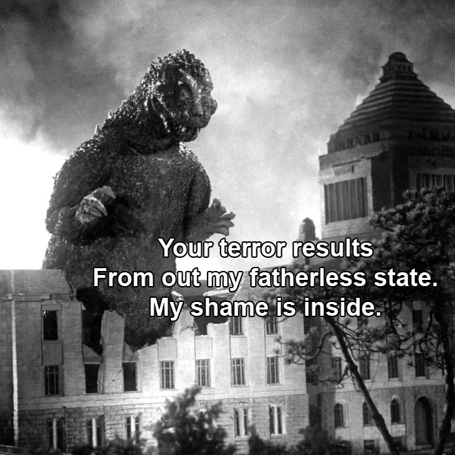 Your terror results From out my fatherless state. My shame is inside.
