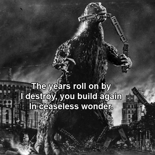 The years roll on by I destroy, you build again In ceaseless wonder.