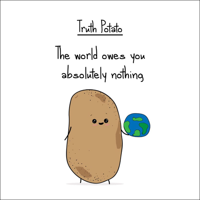 Harsh truth from a potato.