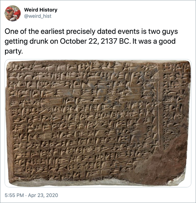 One of the earliest precisely dated events is two guys getting drunk on October 22, 2137 BC. It was a good party.