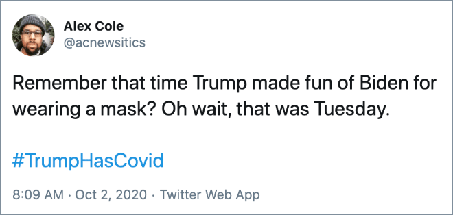 Remember that time Trump made fun of Biden for wearing a mask? Oh wait, that was Tuesday.