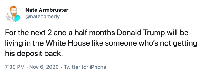 For the next 2 and a half months Donald Trump will be living in the White House like someone who's not getting his deposit back.