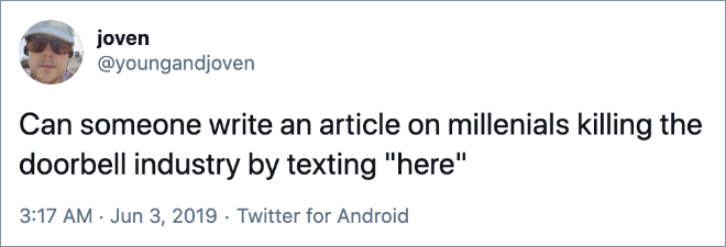 """Can someone write an article on millenials killing the doorbell industry by texting """"here"""""""
