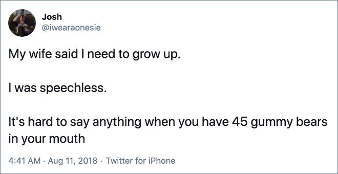 My wife said I need to grow up.