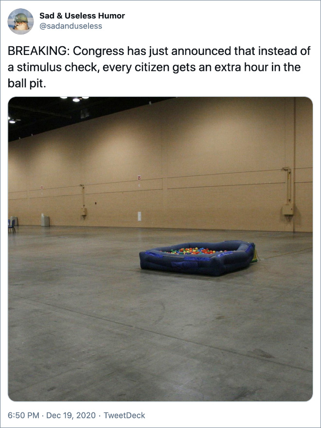 BREAKING: Congress has just announced that instead of a stimulus check, every citizen gets an extra hour in the ball pit.
