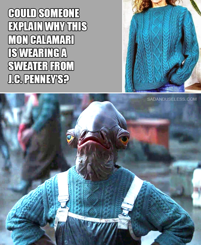 Could someone explain why this Mon Calamari is wearing sweater from J.C. Penney's?