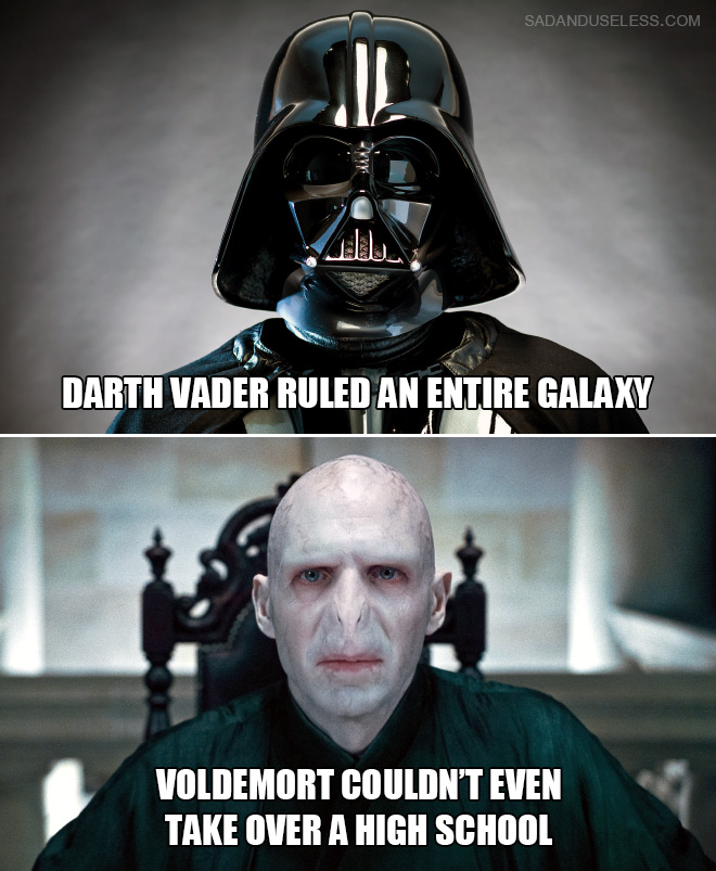 Darth Vader ruled an entire galaxy. Voldemort couldn't even take over a high school.