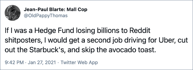 If I was a Hedge Fund losing billions to Reddit shitposters, I would get a second job driving for Uber, cut out the Starbuck's, and skip the avocado toast.
