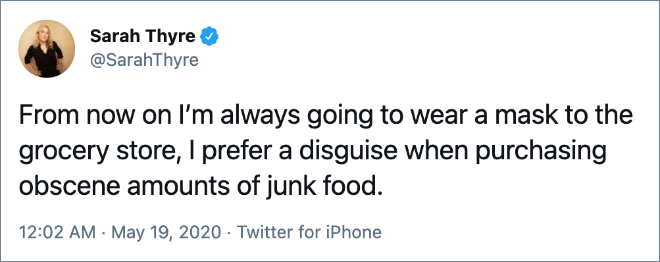 From now on I'm always going to wear a mask to the grocery store, I prefer a disguise when purchasing obscene amounts of junk food.