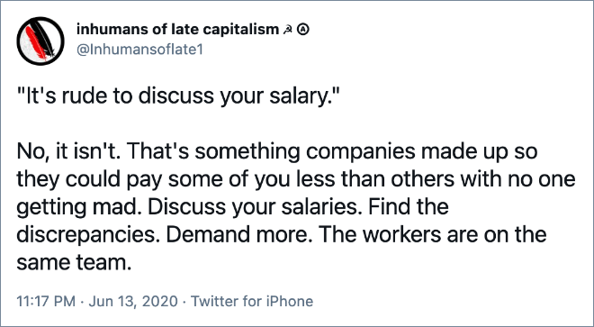Discuss your salaries. Find the discrepancies. Demand more. The workers are on the same team.