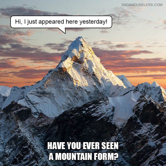 Have you ever seen a mountain form?