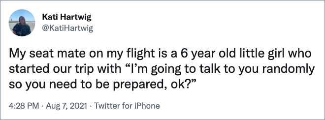 """My seat mate on my flight is a 6 year old little girl who started our trip with """"I'm going to talk to you randomly so you need to be prepared, ok?"""""""
