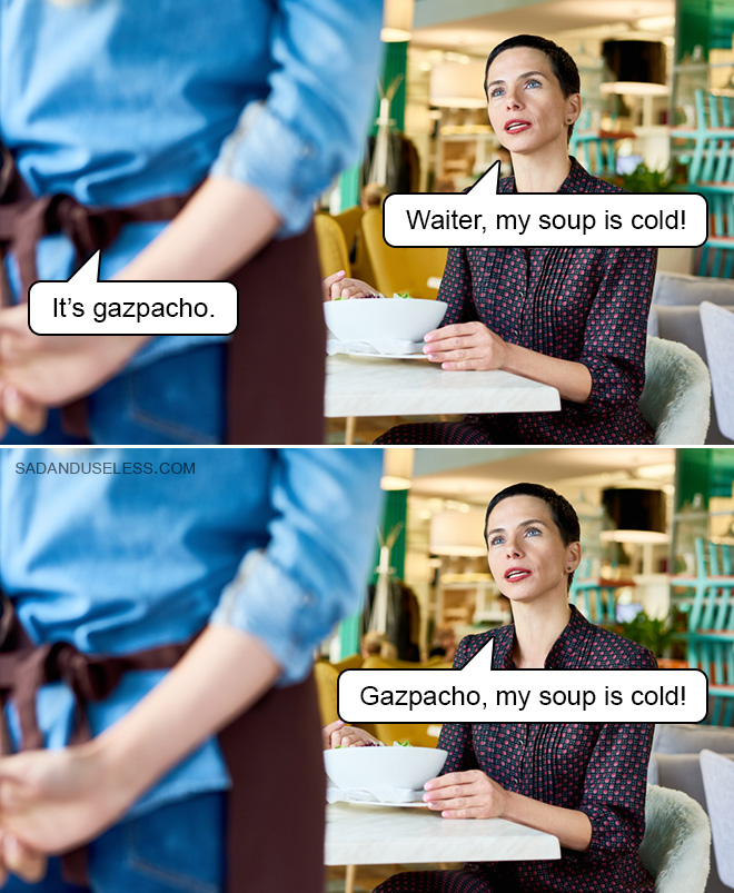 Waiter, my soup is cold!