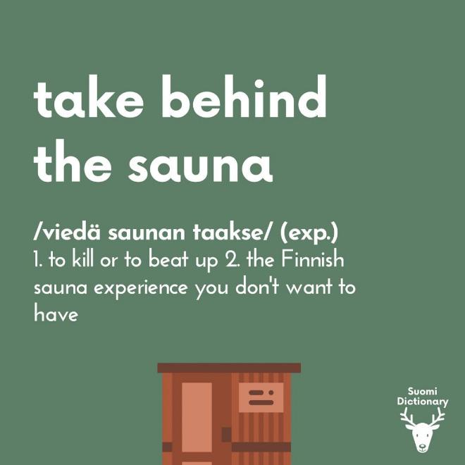 Take behind the sauna.