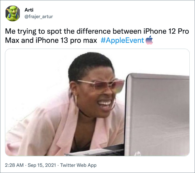Me trying to spot the difference between iPhone 12 Pro Max and iPhone 13 Pro Max.